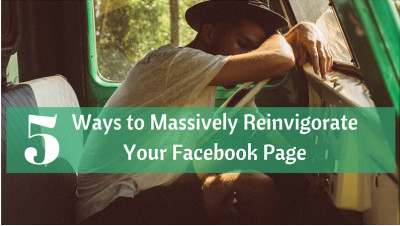 5 Ways to Massively Reinvigorate Your Facebook Page