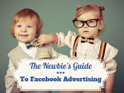The Newbie's guide to Facebook advertising