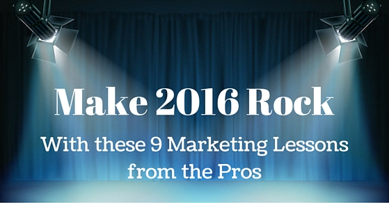 Make 2016 Rock With These 9 Marketing Lessons From the Pros