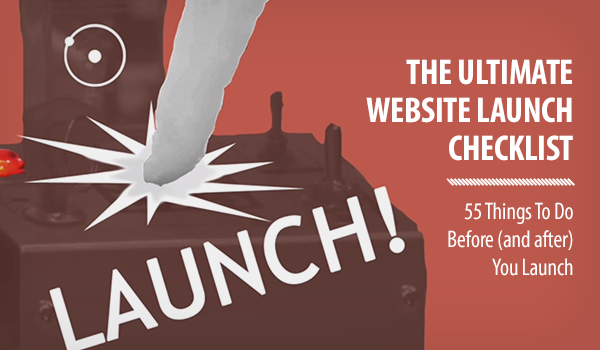 Website Launch Checklist: 55 Things to Do Before (and After) You Launch