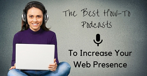 Podcasts to Improve Your Web Presence