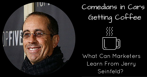 What Can Marketers Learn From Jerry Seinfeld?