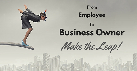 From Employee to Business Owner - Make the Leap!