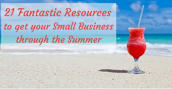 21 Fantastic Resources to Get your Small Business Through the Summer