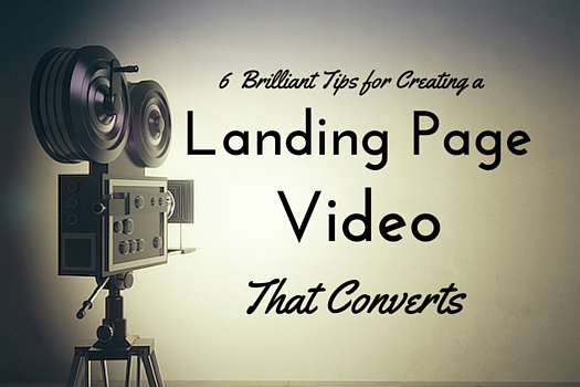 6 Brilliant Tips for Creating a Landing Page Video That Converts